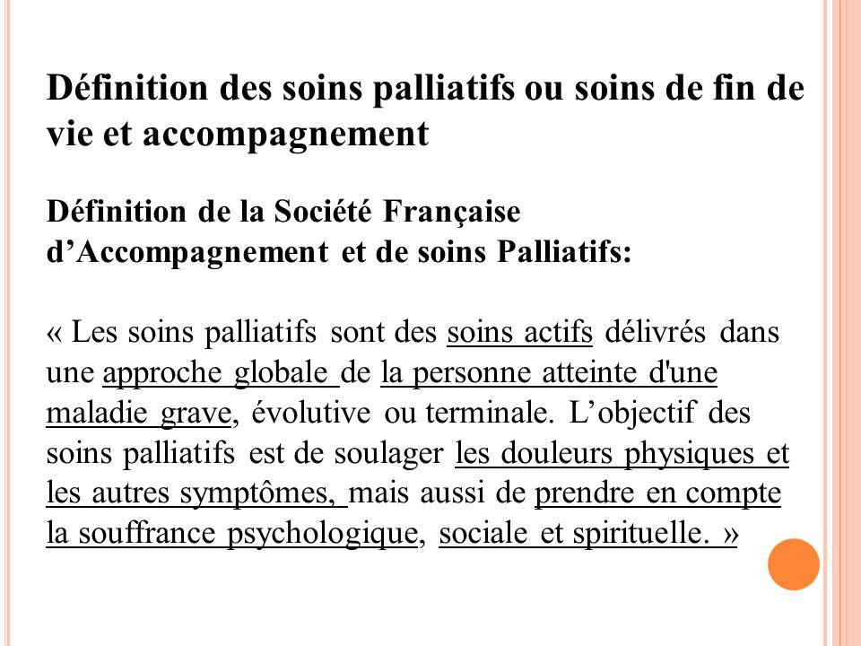 Définition des soins palliatifs ou soins de fin de vie et accompagnement Définition de la Société Française dAccompagnement et de soins Palliatifs: «
