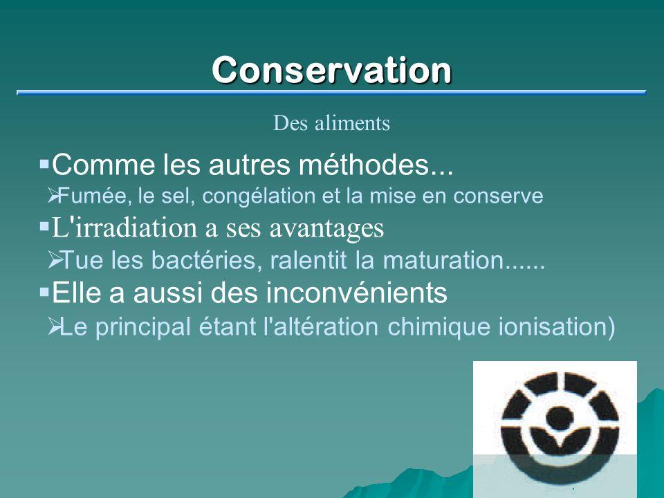 Conservation Des aliments Comme les autres méthodes... Fumée, le sel, congélation et la mise en conserve L ' irradiation a ses avantages Tue les bacté