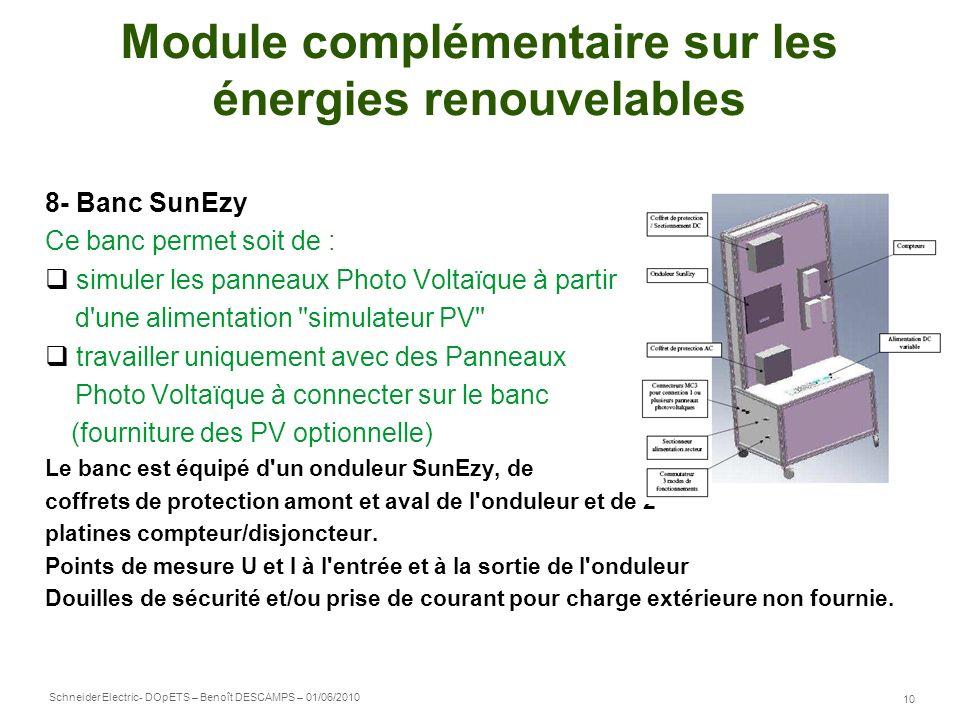 Schneider Electric 10 - DOpETS – Benoît DESCAMPS – 01/06/2010 Module complémentaire sur les énergies renouvelables 8- Banc SunEzy Ce banc permet soit