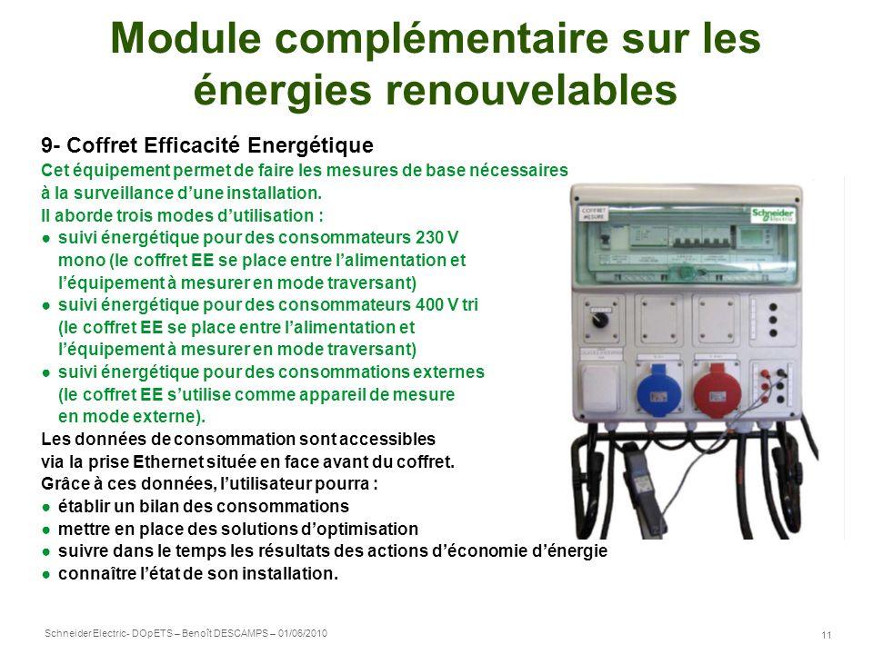 Schneider Electric 11 - DOpETS – Benoît DESCAMPS – 01/06/2010 Module complémentaire sur les énergies renouvelables 9- Coffret Efficacité Energétique C