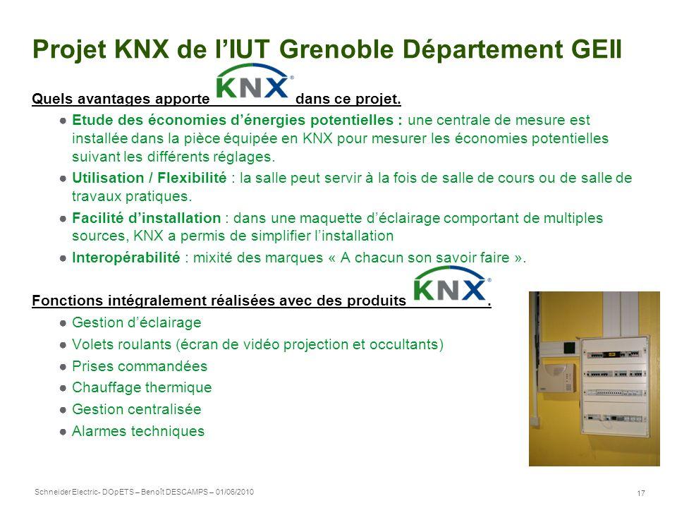 Schneider Electric 17 - DOpETS – Benoît DESCAMPS – 01/06/2010 Projet KNX de lIUT Grenoble Département GEII Quels avantages apporte dans ce projet. Etu