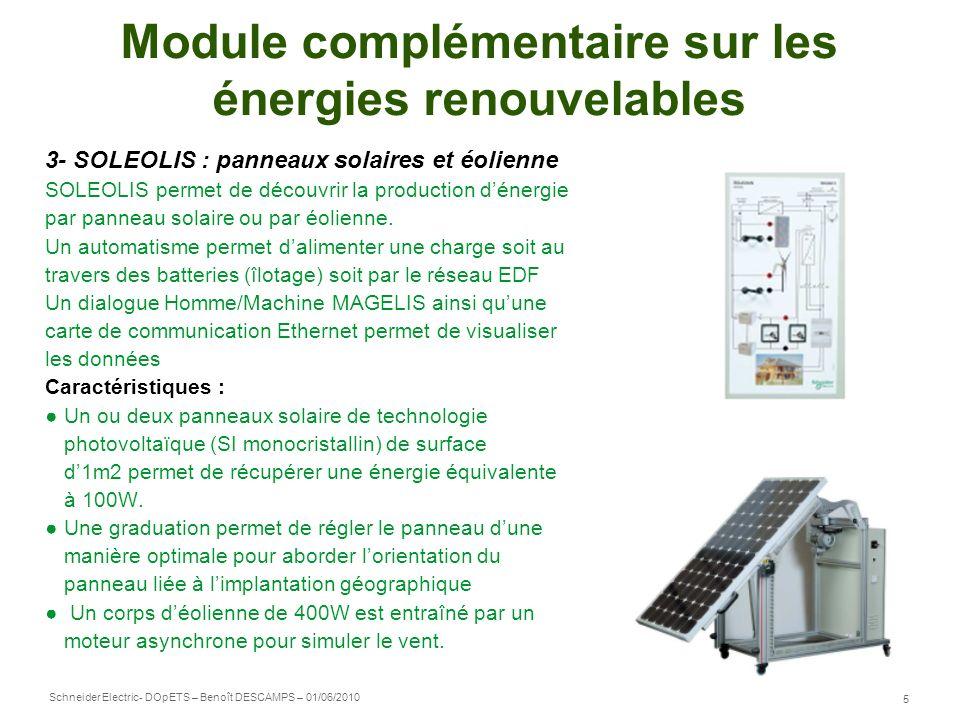 Schneider Electric 6 - DOpETS – Benoît DESCAMPS – 01/06/2010 Module complémentaire sur les énergies renouvelables 4- Chauffe eau solaire Le système chauffe eau solaire permet détudier un système de production deau chaude solaire thermique instrumenté.