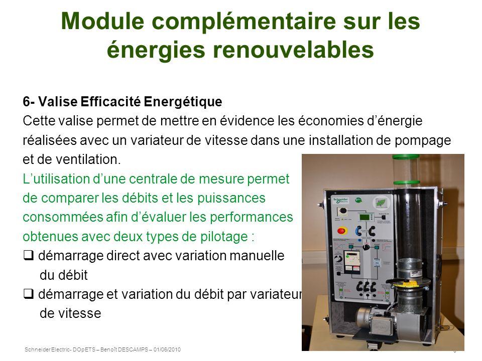 Schneider Electric 8 - DOpETS – Benoît DESCAMPS – 01/06/2010 Module complémentaire sur les énergies renouvelables 6- Valise Efficacité Energétique Cet
