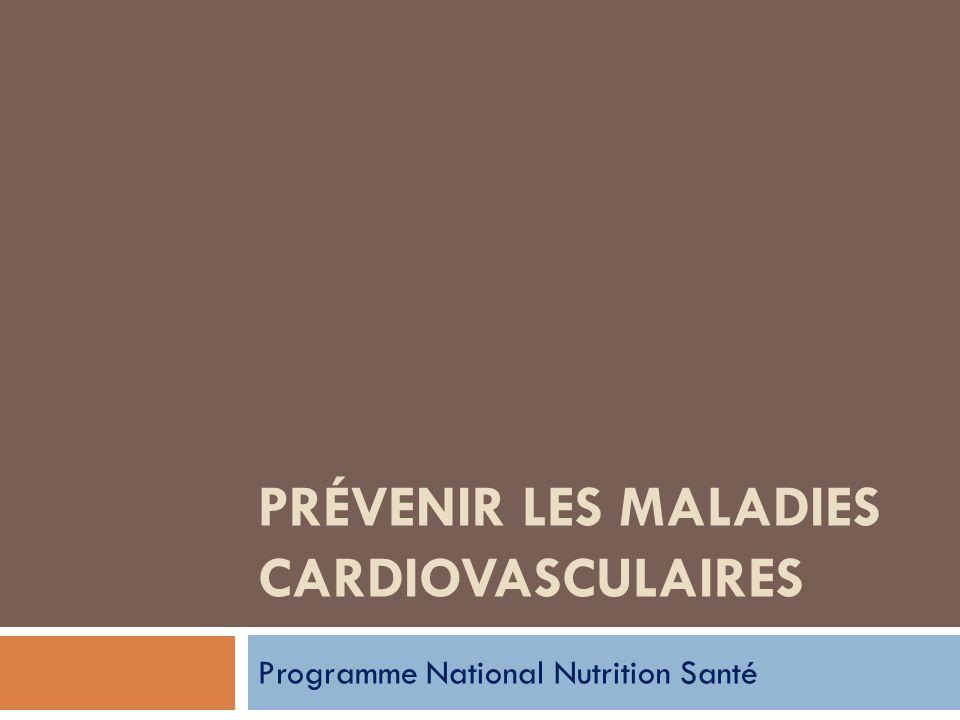 PRÉVENIR LES MALADIES CARDIOVASCULAIRES Programme National Nutrition Santé