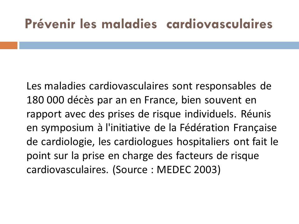 Prévenir les maladies cardiovasculaires Les maladies cardiovasculaires sont responsables de 180 000 décès par an en France, bien souvent en rapport avec des prises de risque individuels.