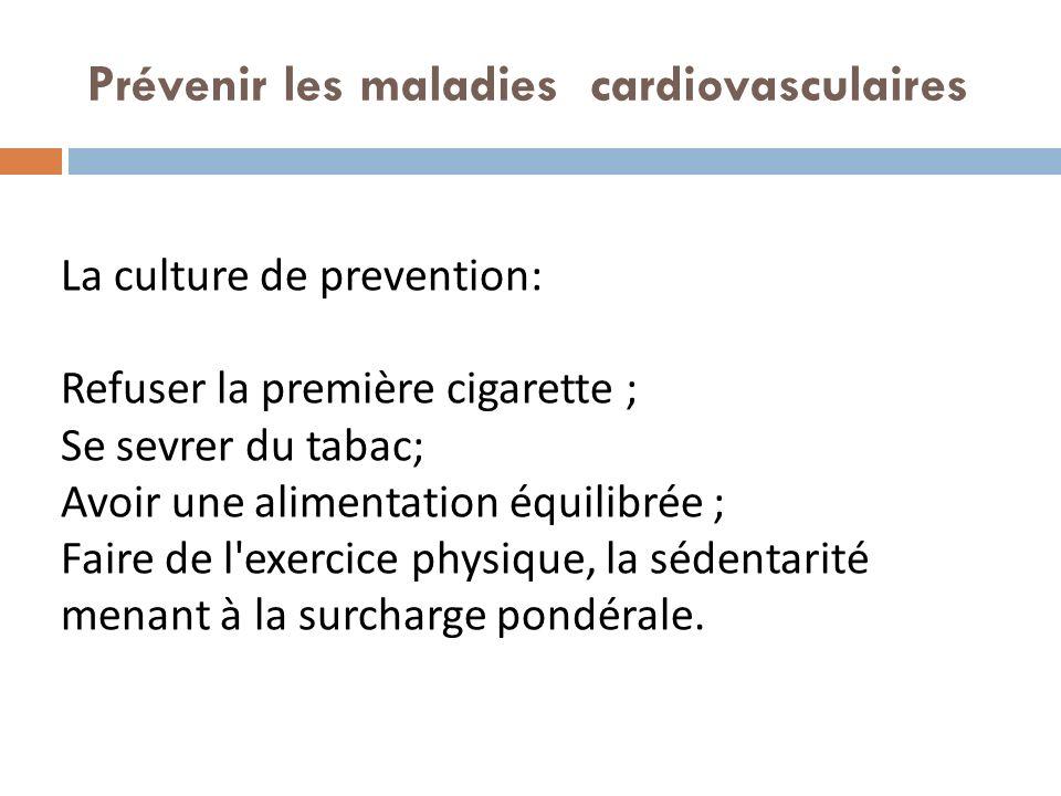 La culture de prevention: Refuser la première cigarette ; Se sevrer du tabac; Avoir une alimentation équilibrée ; Faire de l'exercice physique, la séd