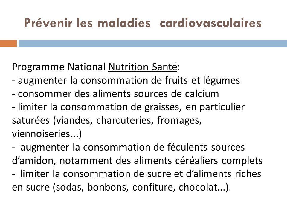 Prévenir les maladies cardiovasculaires Programme National Nutrition Santé: - augmenter la consommation de fruits et légumes - consommer des aliments