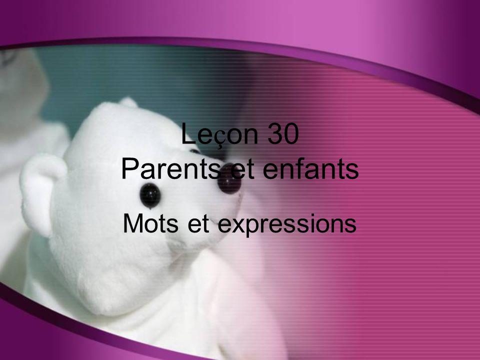 Le ç on 30 Parents et enfants Mots et expressions