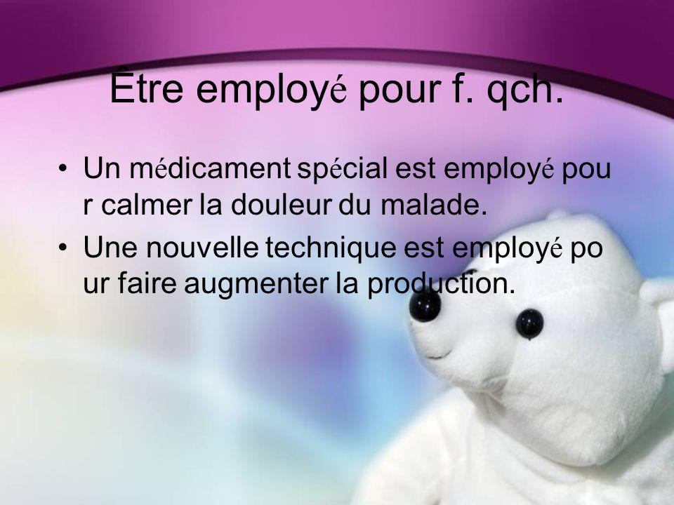 Être employ é pour f. qch.