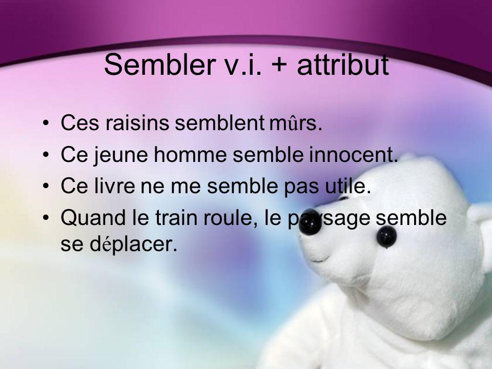 Sembler v.i. + attribut Ces raisins semblent m û rs.