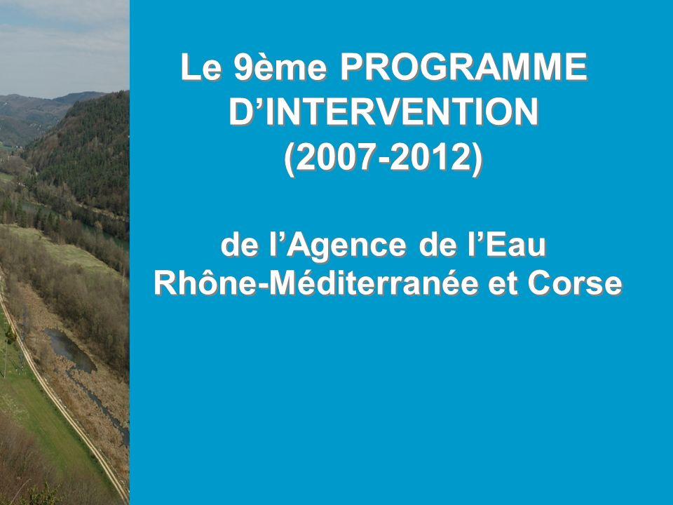 Le 9ème PROGRAMME DINTERVENTION (2007-2012) de lAgence de lEau Rhône-Méditerranée et Corse
