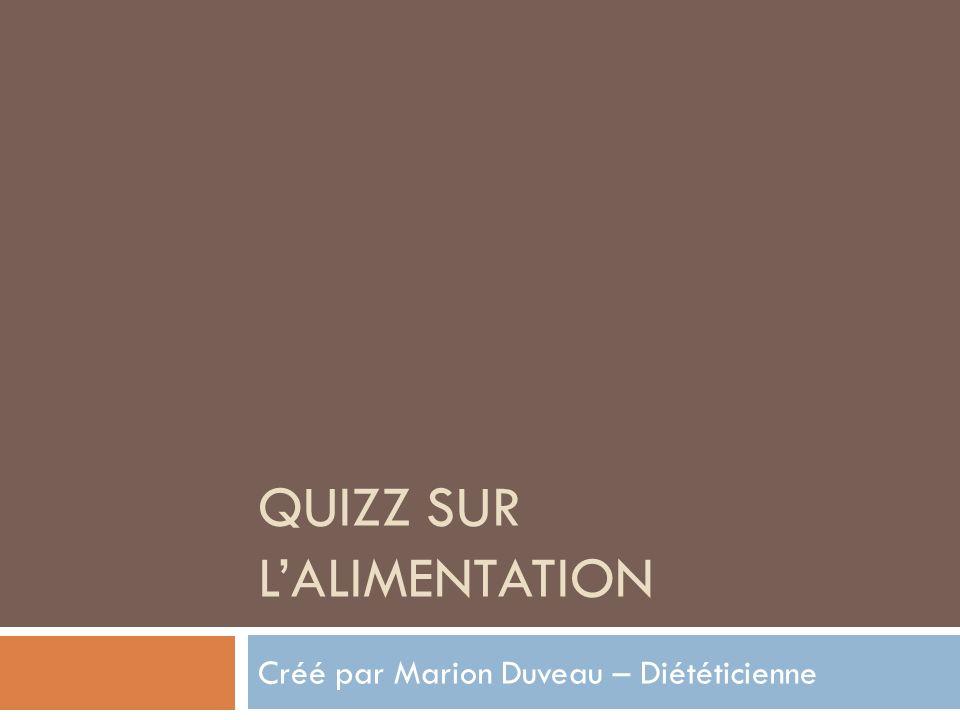 QUIZZ SUR LALIMENTATION Créé par Marion Duveau – Diététicienne