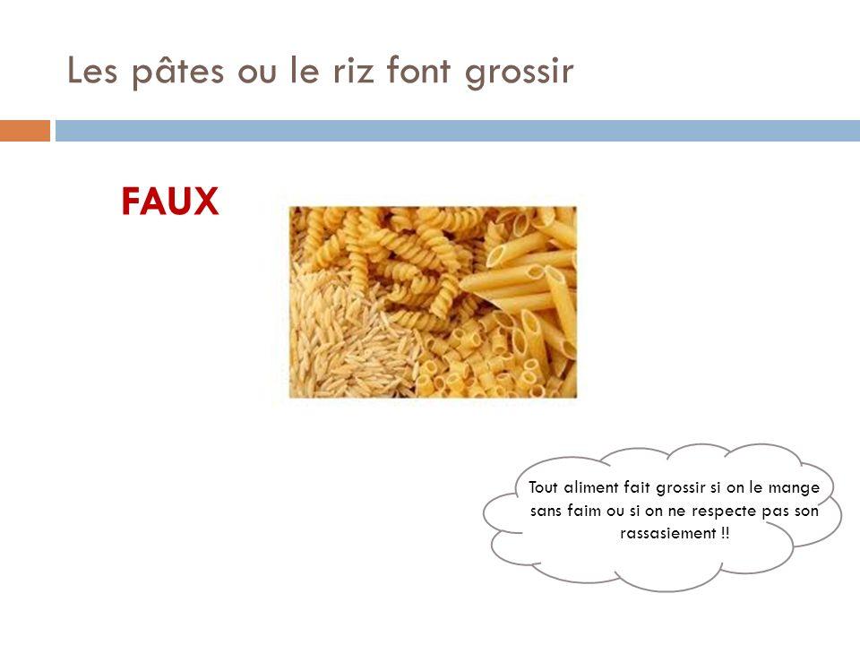 Les pâtes ou le riz font grossir FAUX Tout aliment fait grossir si on le mange sans faim ou si on ne respecte pas son rassasiement !!