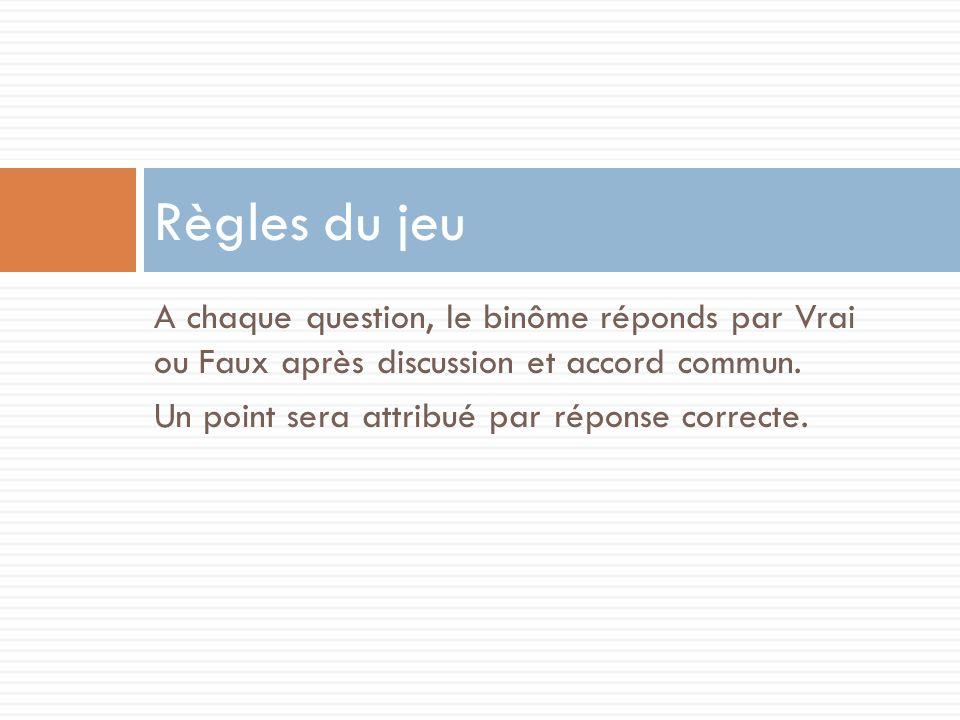 A chaque question, le binôme réponds par Vrai ou Faux après discussion et accord commun.