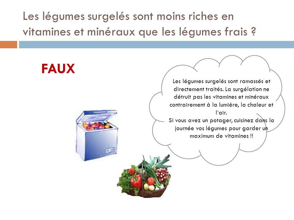 FAUX Les légumes surgelés sont moins riches en vitamines et minéraux que les légumes frais .