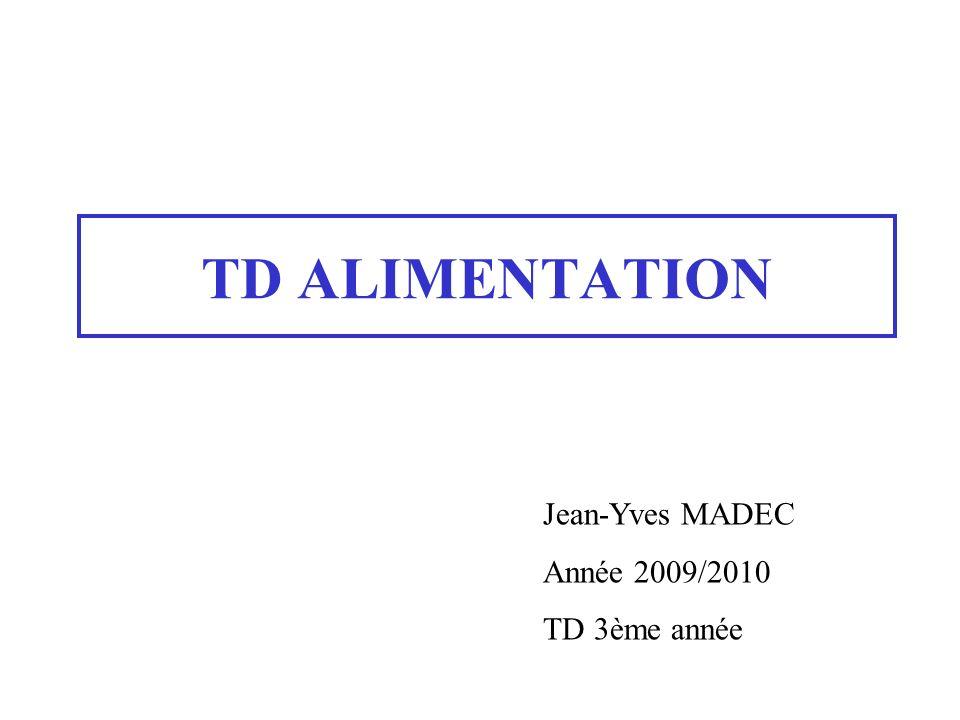 TD ALIMENTATION Jean-Yves MADEC Année 2009/2010 TD 3ème année