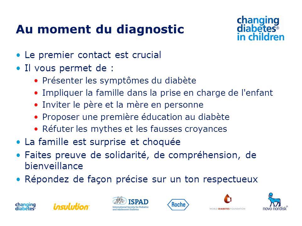 Au moment du diagnostic Le premier contact est crucial Il vous permet de : Présenter les symptômes du diabète Impliquer la famille dans la prise en ch