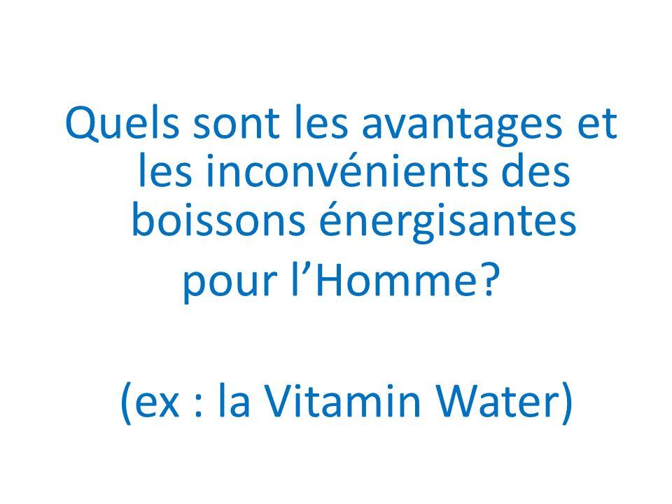Quels sont les avantages et les inconvénients des boissons énergisantes pour lHomme? (ex : la Vitamin Water)