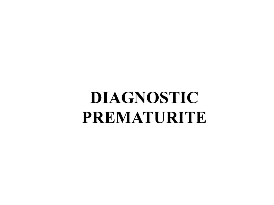 DIAGNOSTIC PREMATURITE