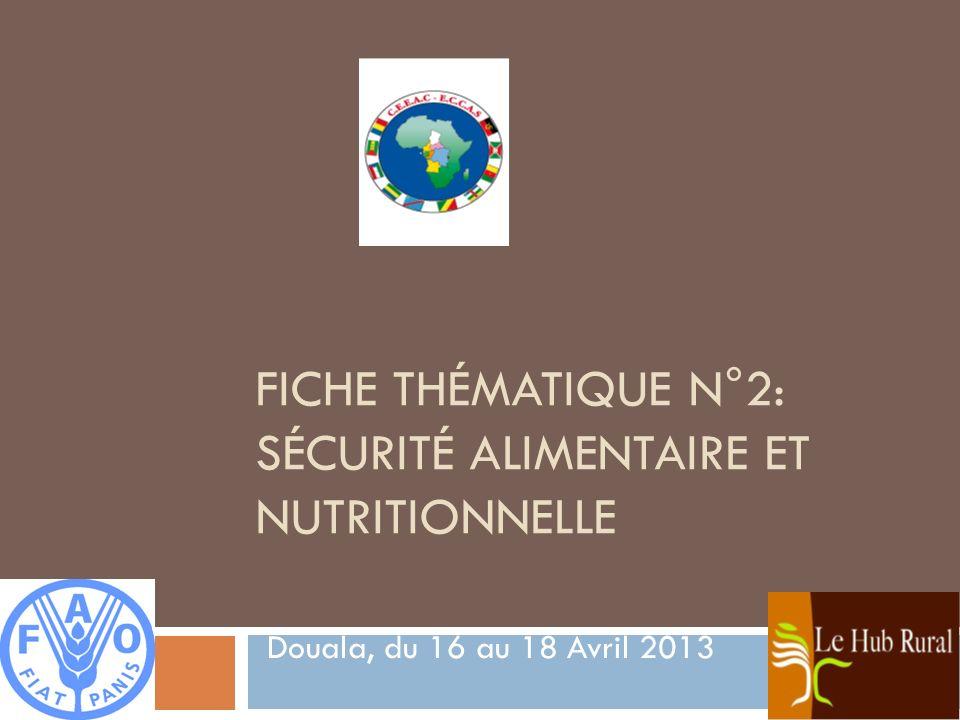FICHE THÉMATIQUE N°2: SÉCURITÉ ALIMENTAIRE ET NUTRITIONNELLE Douala, du 16 au 18 Avril 2013