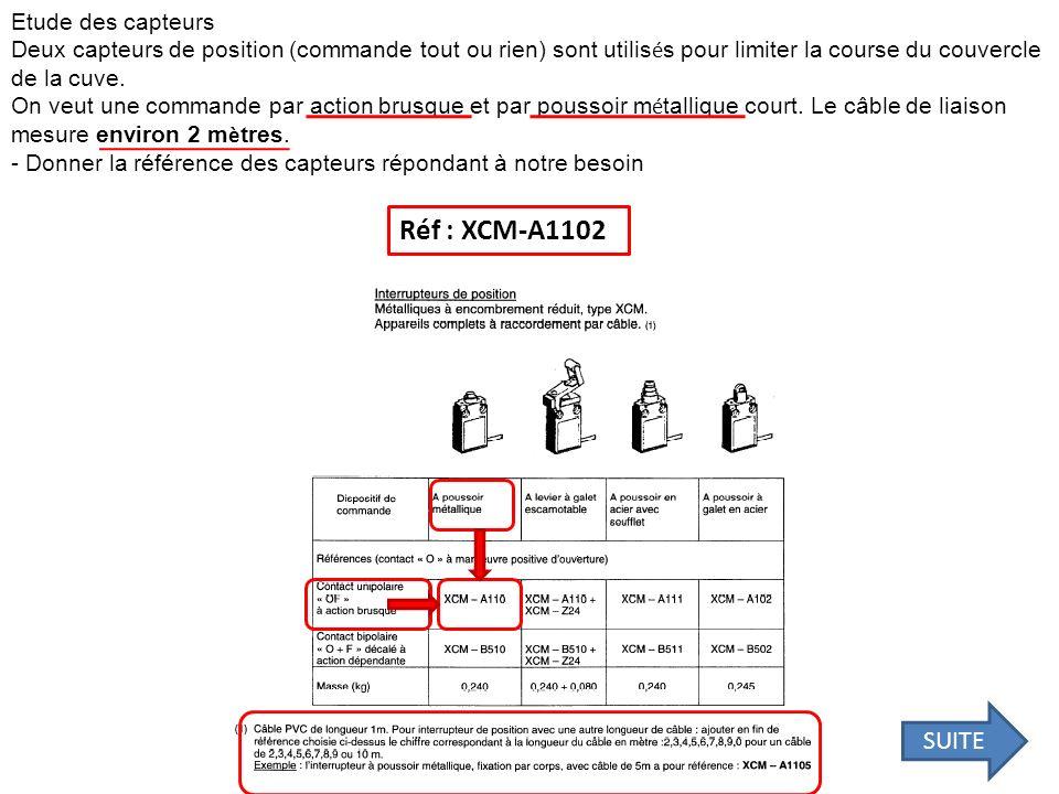 Etude des capteurs Deux capteurs de position (commande tout ou rien) sont utilis é s pour limiter la course du couvercle de la cuve. On veut une comma