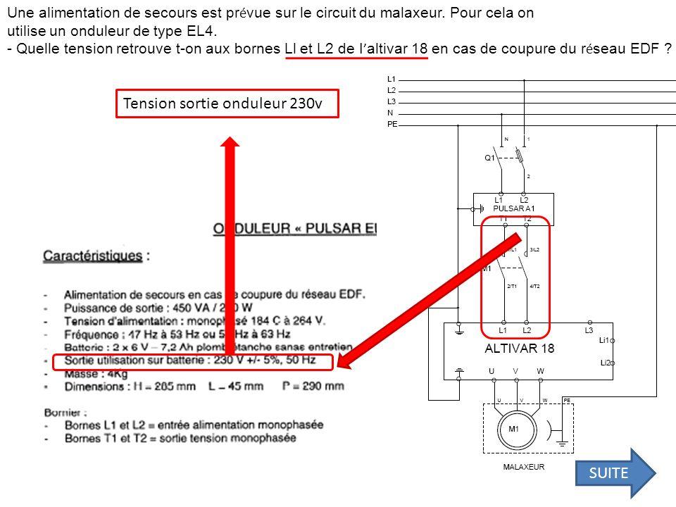Une alimentation de secours est pr é vue sur le circuit du malaxeur. Pour cela on utilise un onduleur de type EL4. - Quelle tension retrouve t-on aux