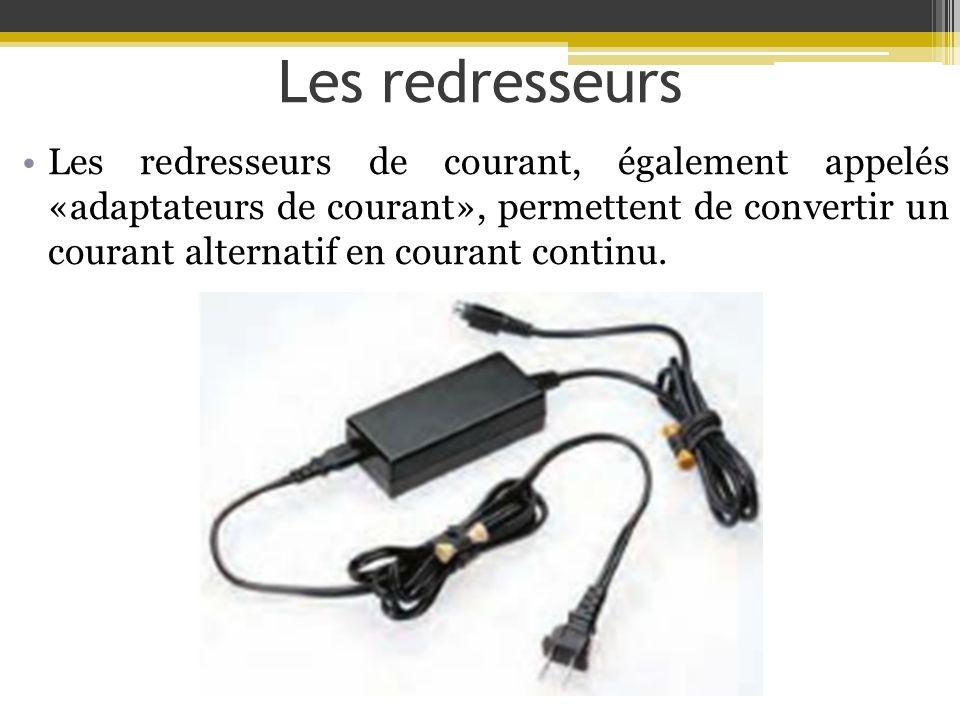 Les redresseurs Les redresseurs de courant, également appelés «adaptateurs de courant», permettent de convertir un courant alternatif en courant conti