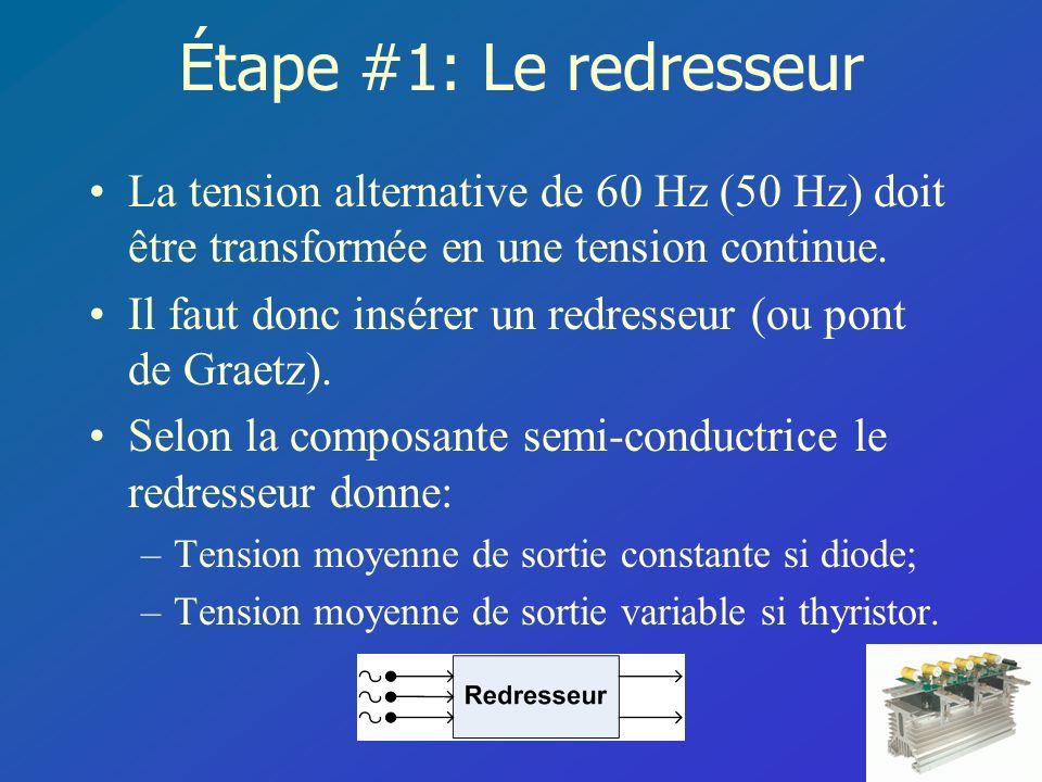 Étape #1: Le redresseur La tension alternative de 60 Hz (50 Hz) doit être transformée en une tension continue. Il faut donc insérer un redresseur (ou