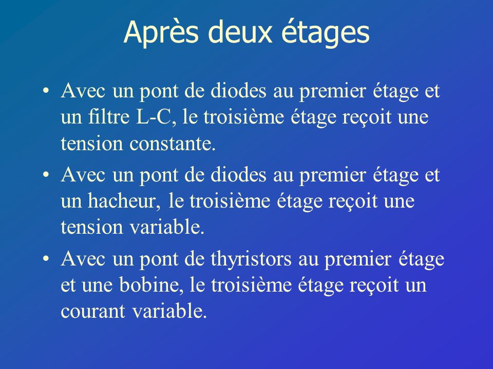 Après deux étages Avec un pont de diodes au premier étage et un filtre L-C, le troisième étage reçoit une tension constante. Avec un pont de diodes au