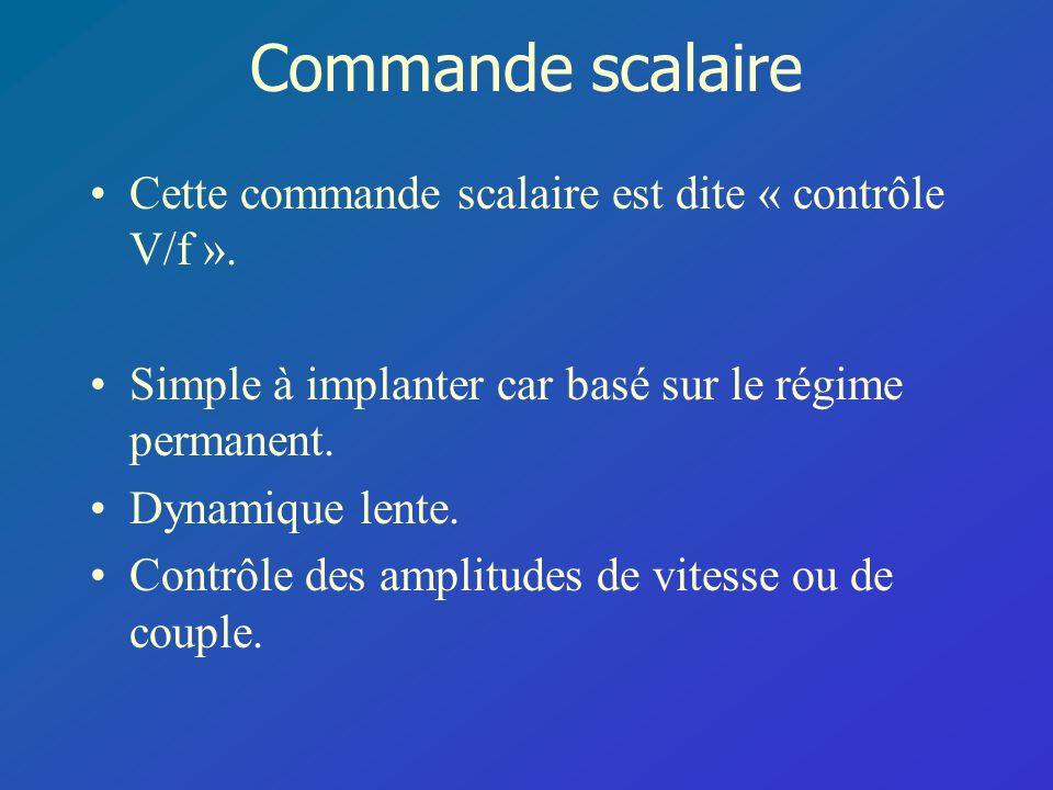 Cette commande scalaire est dite « contrôle V/f ». Simple à implanter car basé sur le régime permanent. Dynamique lente. Contrôle des amplitudes de vi