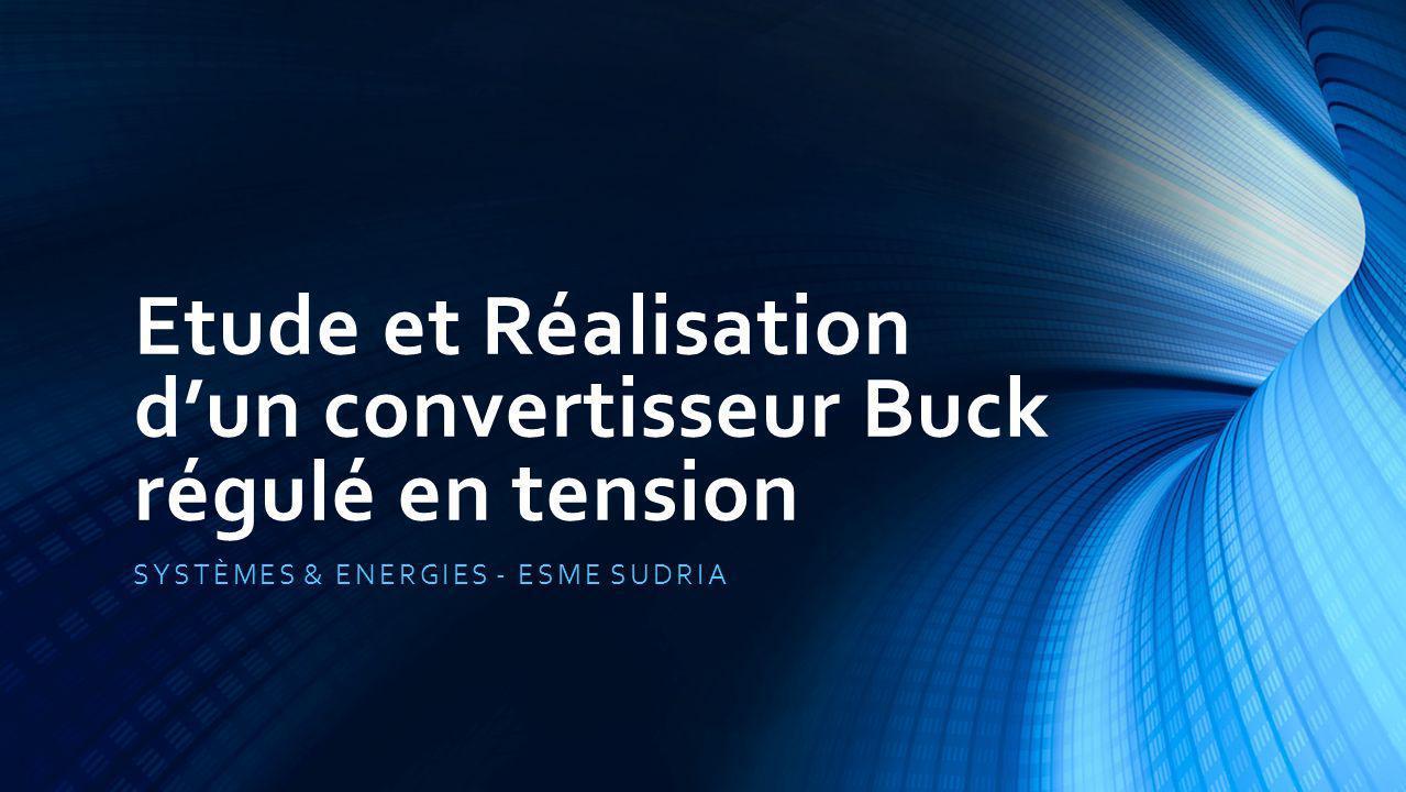 Etude et Réalisation dun convertisseur Buck régulé en tension SYSTÈMES & ENERGIES - ESME SUDRIA