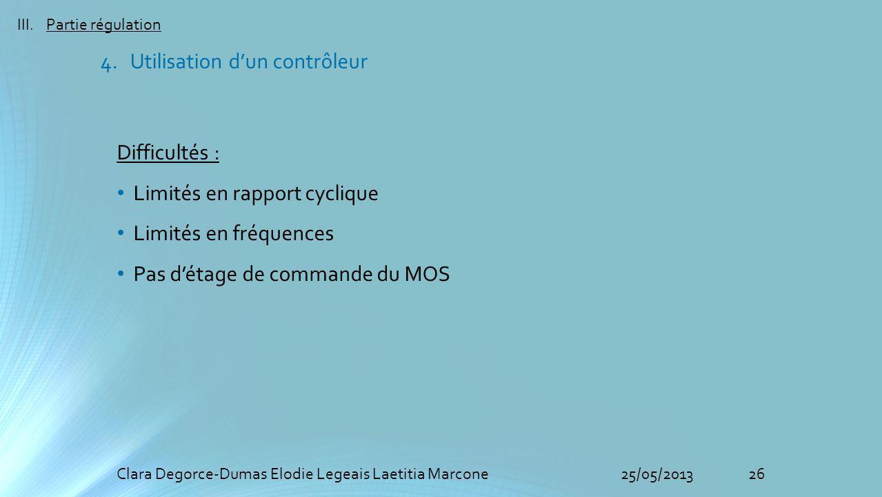 26Clara Degorce-Dumas Elodie Legeais Laetitia Marcone25/05/2013 III.Partie régulation 4. Utilisation dun contrôleur Difficultés : Limités en rapport c