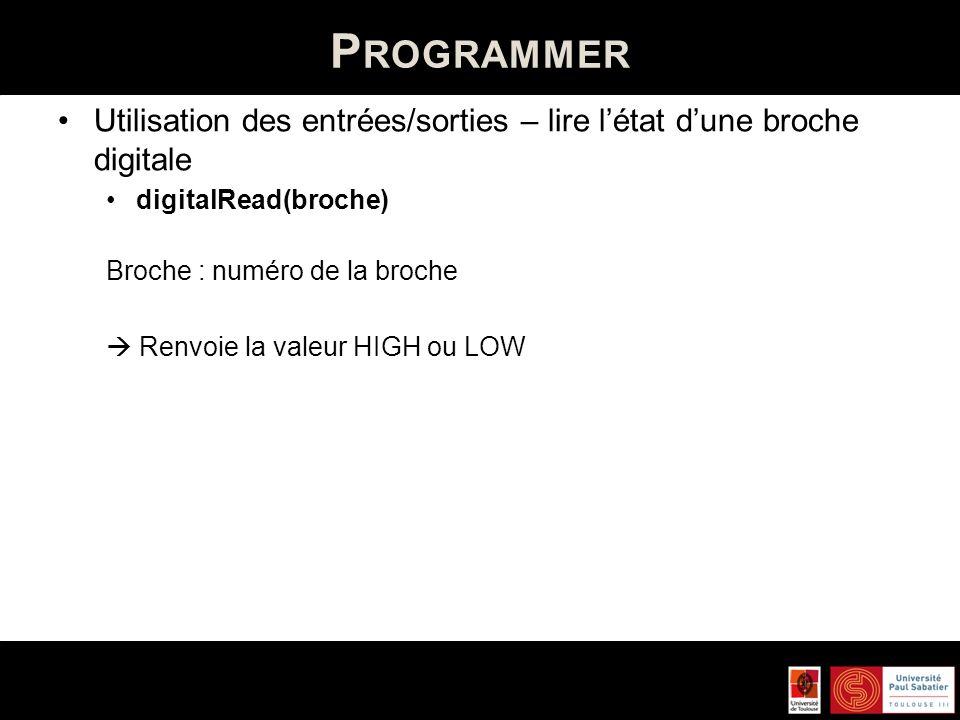 P ROGRAMMER Utilisation des entrées/sorties – lire létat dune broche analogique analogRead(broche) Broche : numéro de la broche analogique Renvoie une valeur entière (0 à 1023)