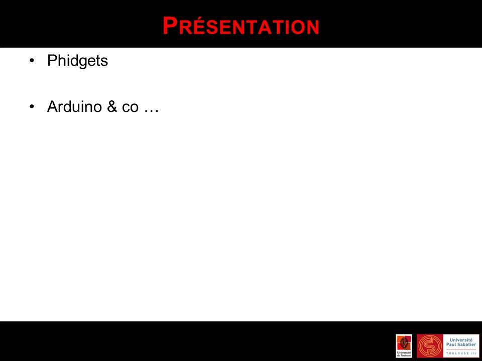 P RÉSENTATION Phidgets Arduino & co …