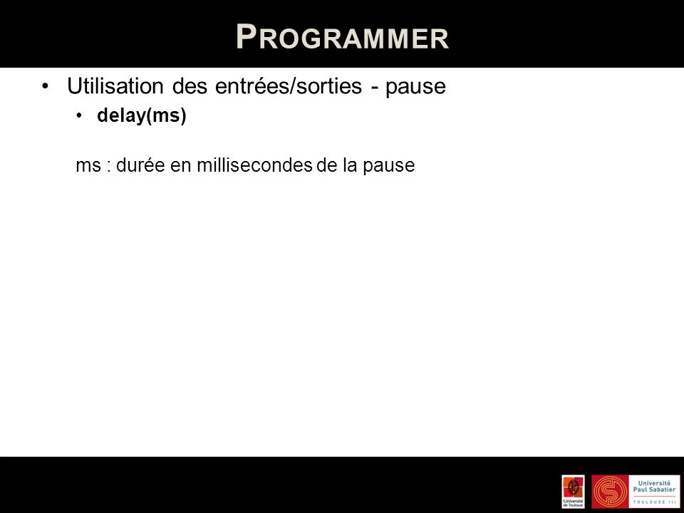 P ROGRAMMER Syntaxe proche du langage C Référence : http://arduino.cc/fr/Main/Reference