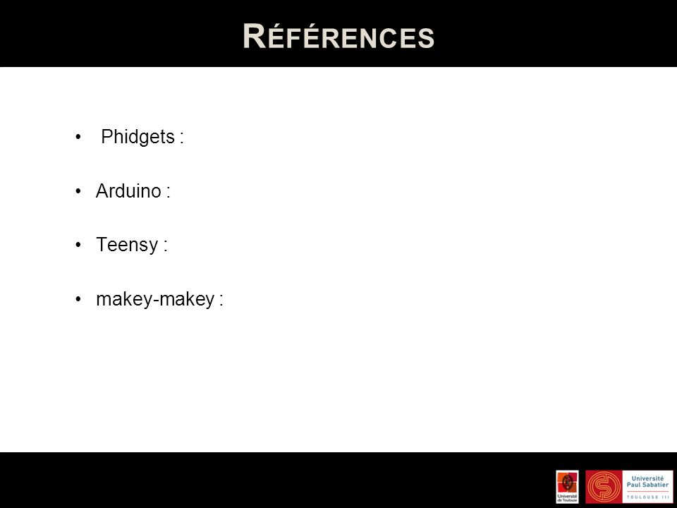 R ÉFÉRENCES Phidgets : Arduino : Teensy : makey-makey :