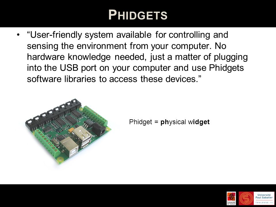 P HIDGETS User-friendly system available for controlling and sensing the environment from your computer. No hardware knowledge needed, just a matter o