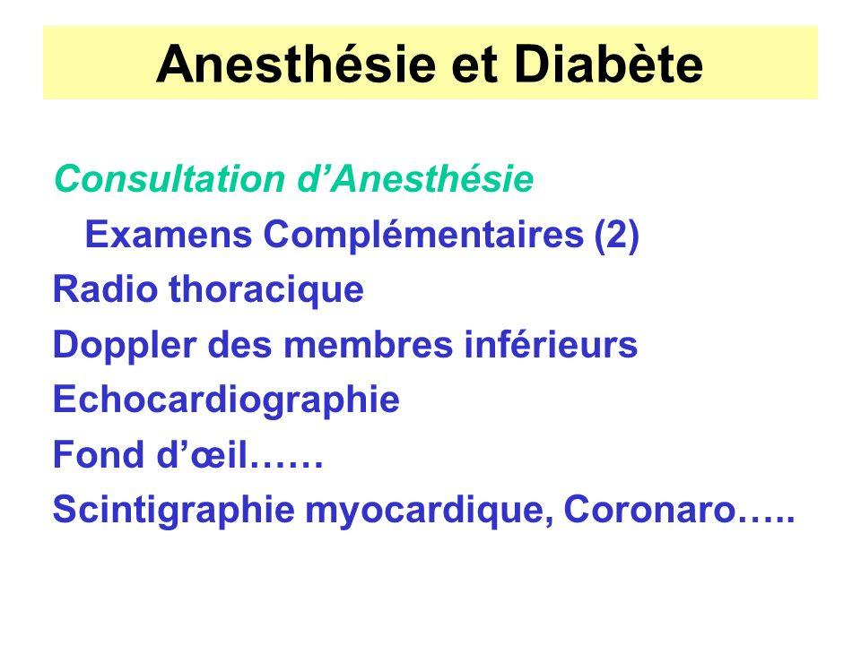 Anesthésie et Diabète Consultation dAnesthésie Examens Complémentaires (2) Radio thoracique Doppler des membres inférieurs Echocardiographie Fond dœil