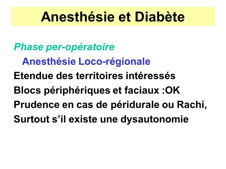 Anesthésie et Diabète Phase per-opératoire Anesthésie Loco-régionale Etendue des territoires intéressés Blocs périphériques et faciaux :OK Prudence en