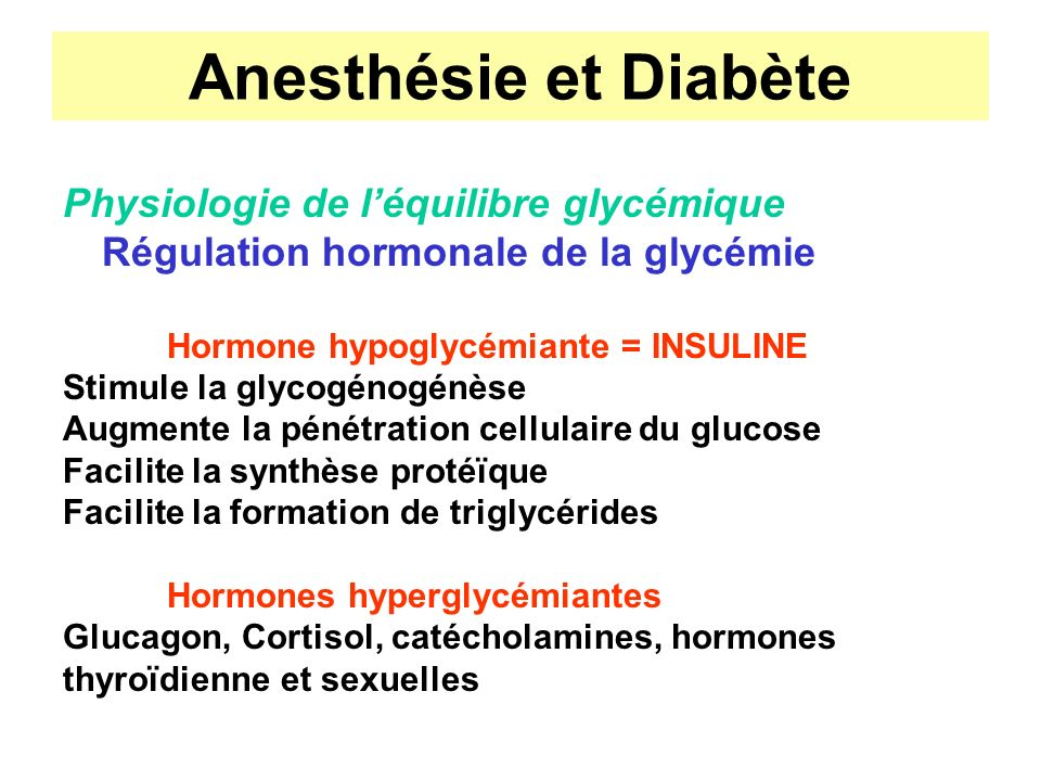 Anesthésie et Diabète Traitement INSULINE Insuline rapide et brève (<6h) Insuline intermédiaire (10 à 12h) Insuline lente ou retard (24h) Origine humaine ou animale, biosynthèse Voies dadministration SC, IM, IV discontinue ou continue, intra-péritonéale