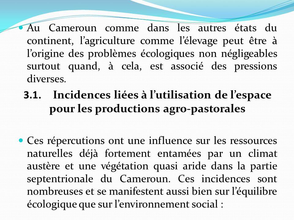 Au Cameroun comme dans les autres états du continent, lagriculture comme lélevage peut être à lorigine des problèmes écologiques non négligeables surtout quand, à cela, est associé des pressions diverses.