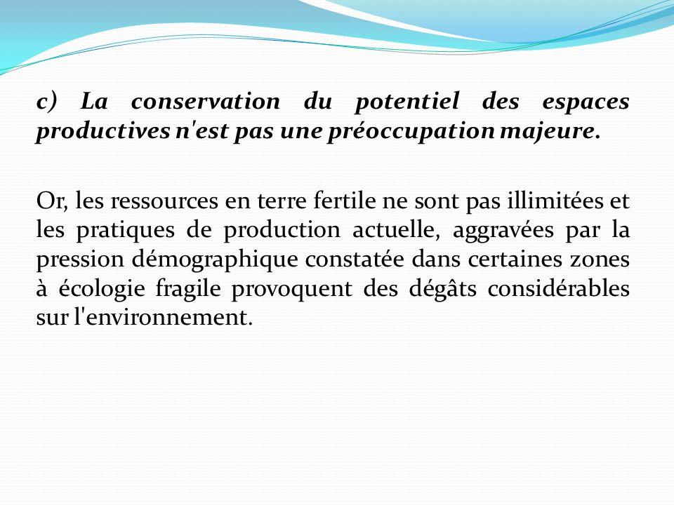 c) La conservation du potentiel des espaces productives n est pas une préoccupation majeure.