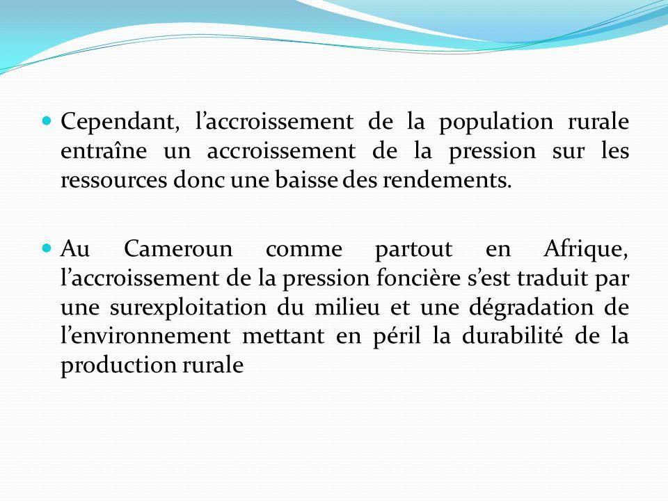 Cependant, laccroissement de la population rurale entraîne un accroissement de la pression sur les ressources donc une baisse des rendements.