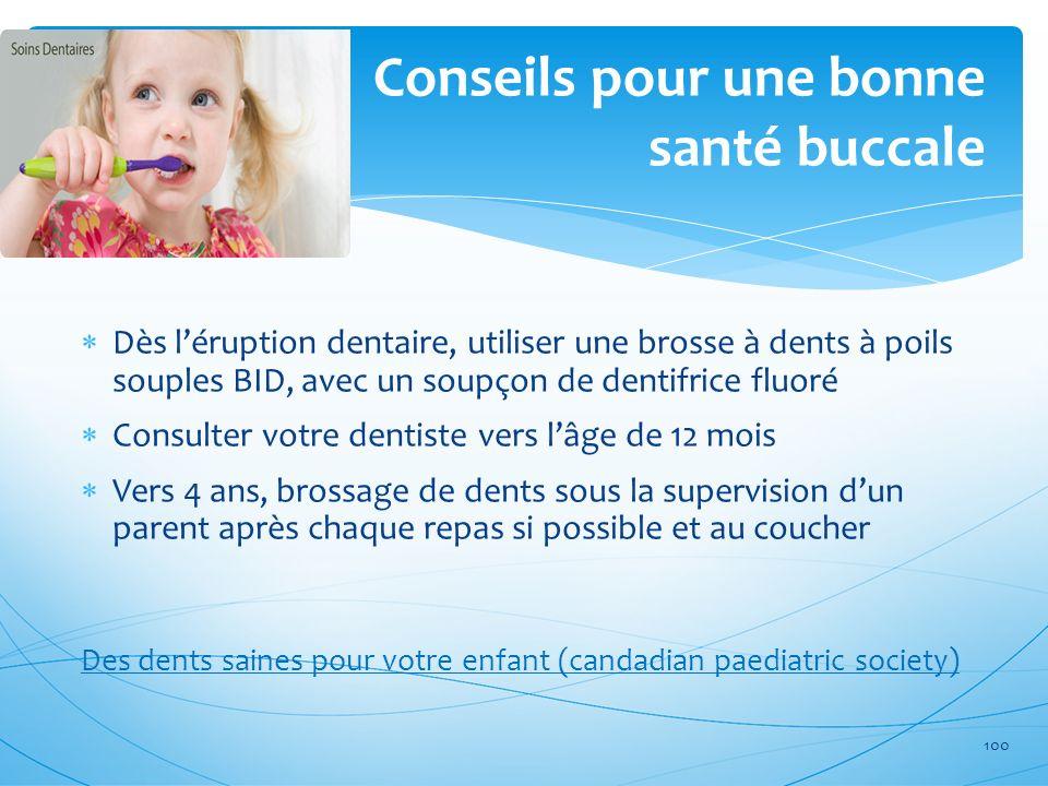 Conseils pour une bonne santé buccale Dès léruption dentaire, utiliser une brosse à dents à poils souples BID, avec un soupçon de dentifrice fluoré Co