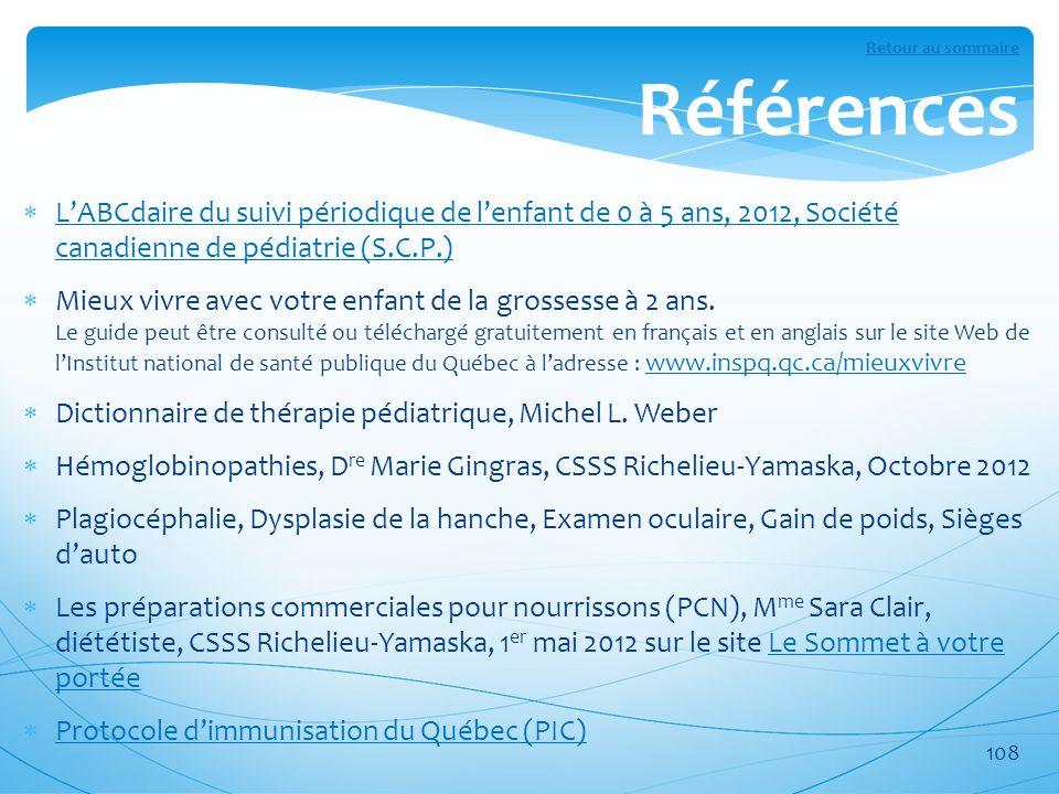 Références LABCdaire du suivi périodique de lenfant de 0 à 5 ans, 2012, Société canadienne de pédiatrie (S.C.P.) LABCdaire du suivi périodique de lenf
