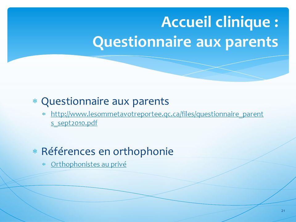 Accueil clinique : Questionnaire aux parents Questionnaire aux parents http://www.lesommetavotreportee.qc.ca/files/questionnaire_parent s_sept2010.pdf
