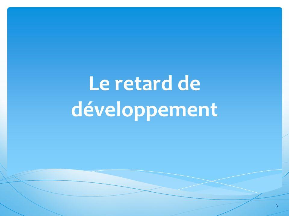 Retard de développement PREMIÈREMENT : Toujours prendre au sérieux linquiétude du parent qui suspecte un retard de développement.