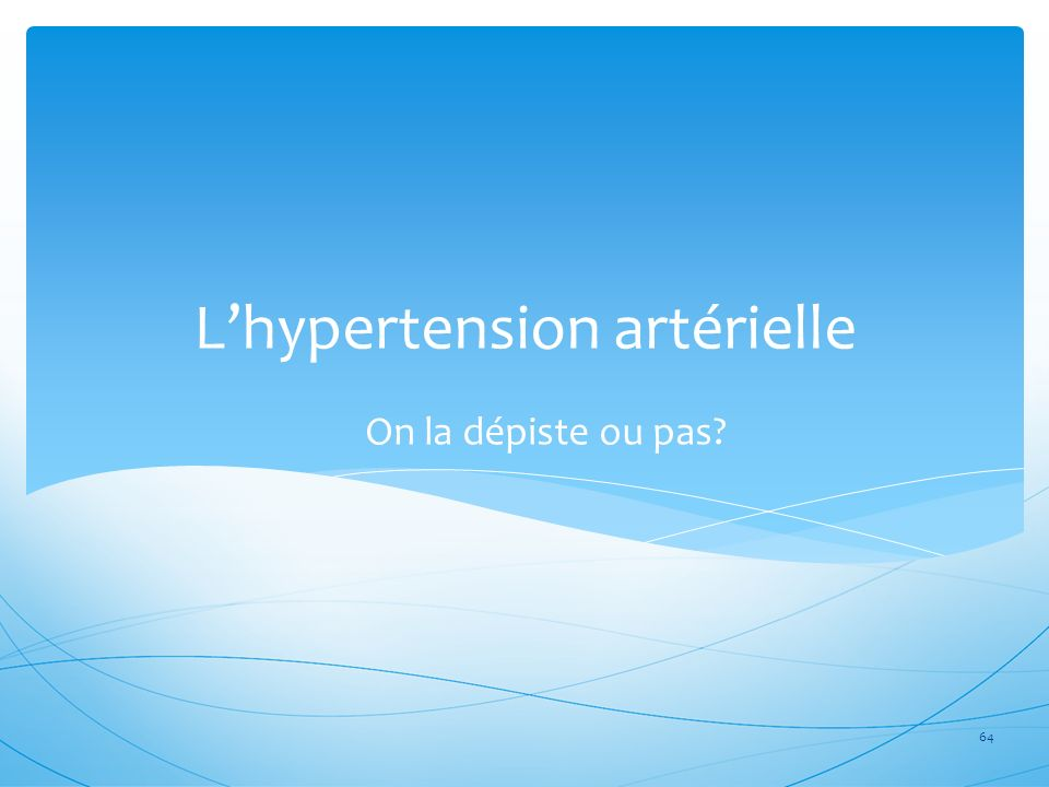Lhypertension artérielle On la dépiste ou pas? 64