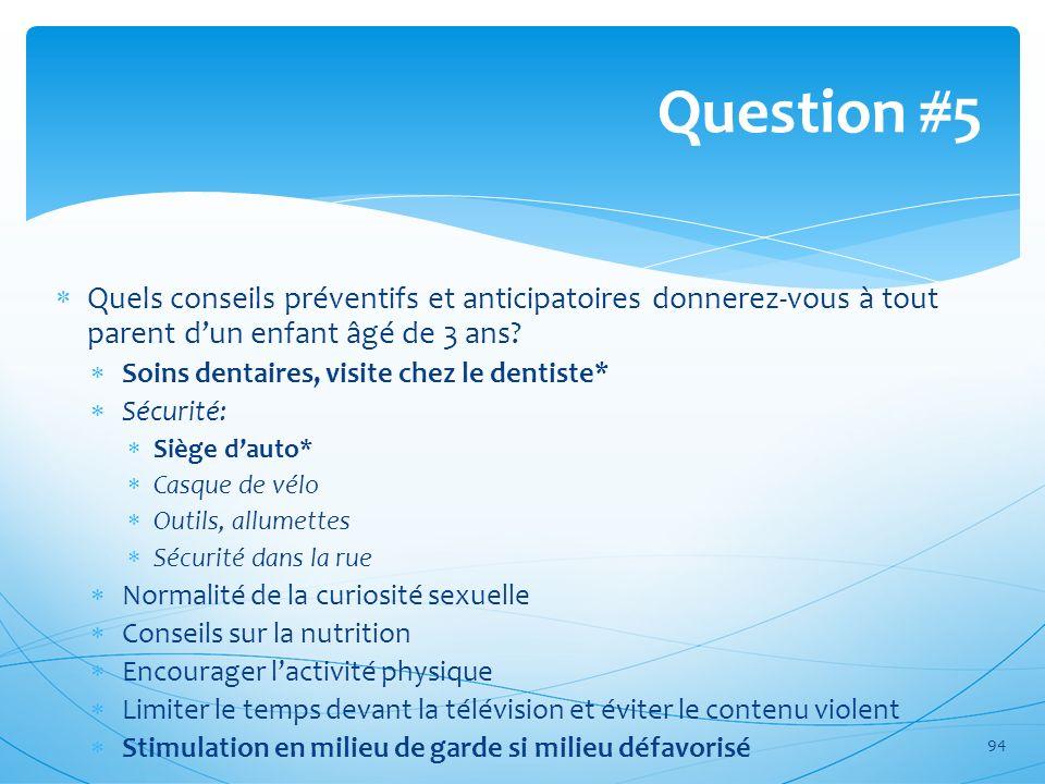 Quels conseils préventifs et anticipatoires donnerez-vous à tout parent dun enfant âgé de 3 ans? Soins dentaires, visite chez le dentiste* Sécurité: S