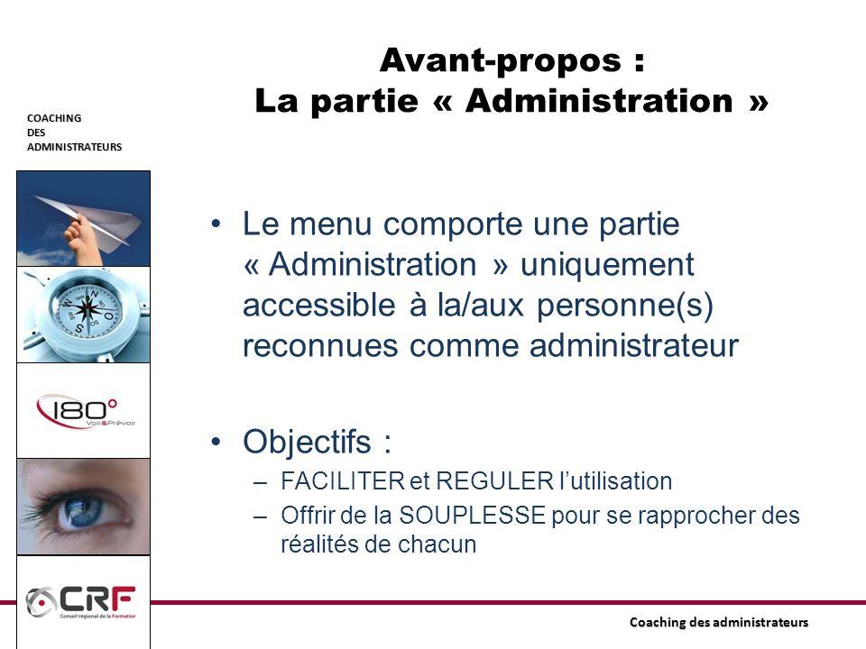COACHINGDESADMINISTRATEURS Coaching des administrateurs Avant-propos : La partie « Administration » Le menu comporte une partie « Administration » uni